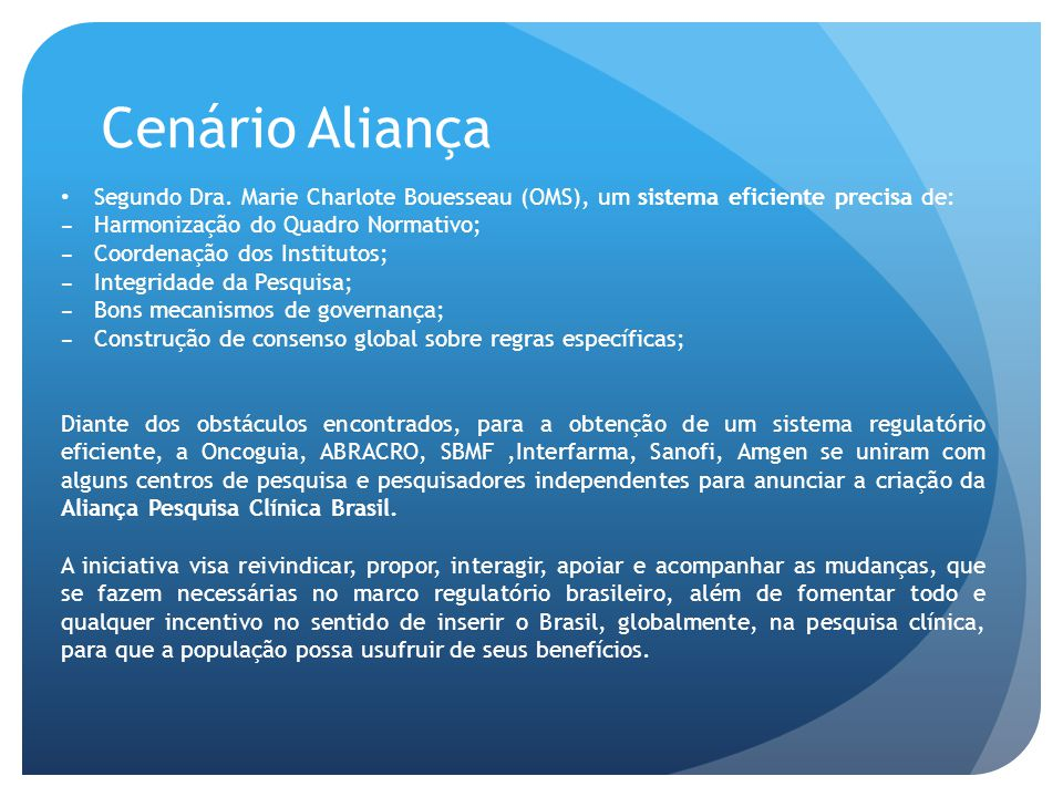 Cenário Aliança • Segundo Dra. Marie Charlote Bouesseau (OMS), um sistema eficiente precisa de: − Harmonização do Quadro Normativo; − Coordenação dos