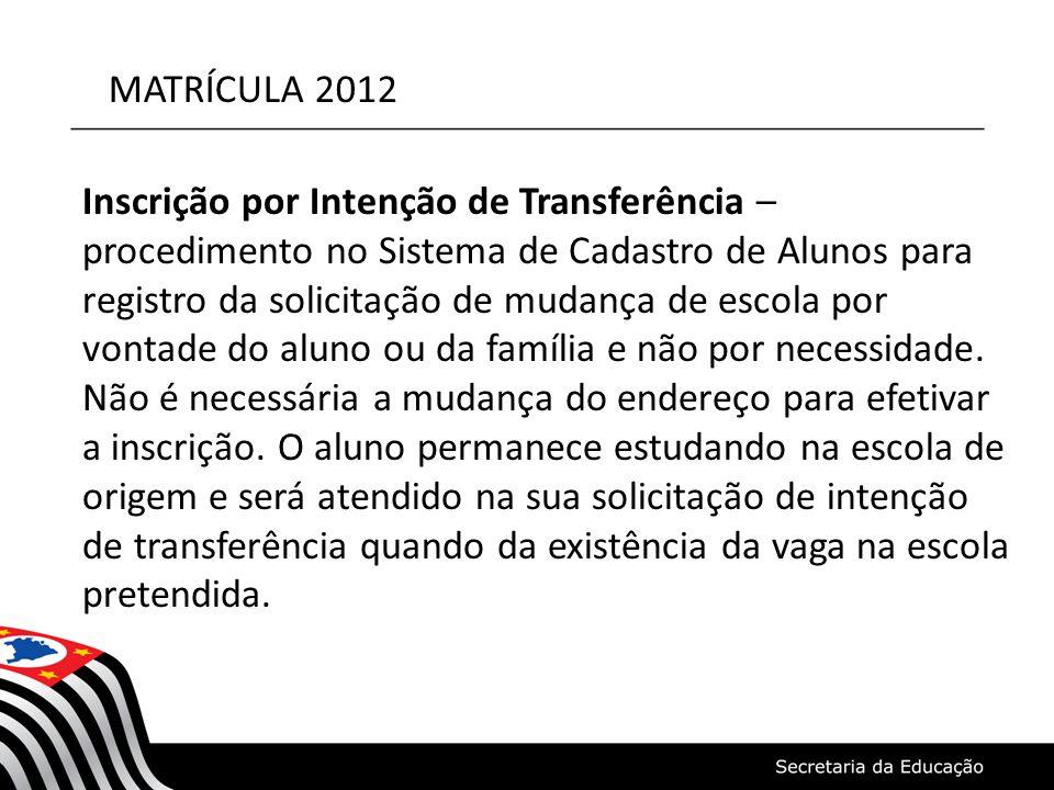 MATRÍCULA 2012 Inscrição por Intenção de Transferência – procedimento no Sistema de Cadastro de Alunos para registro da solicitação de mudança de esco