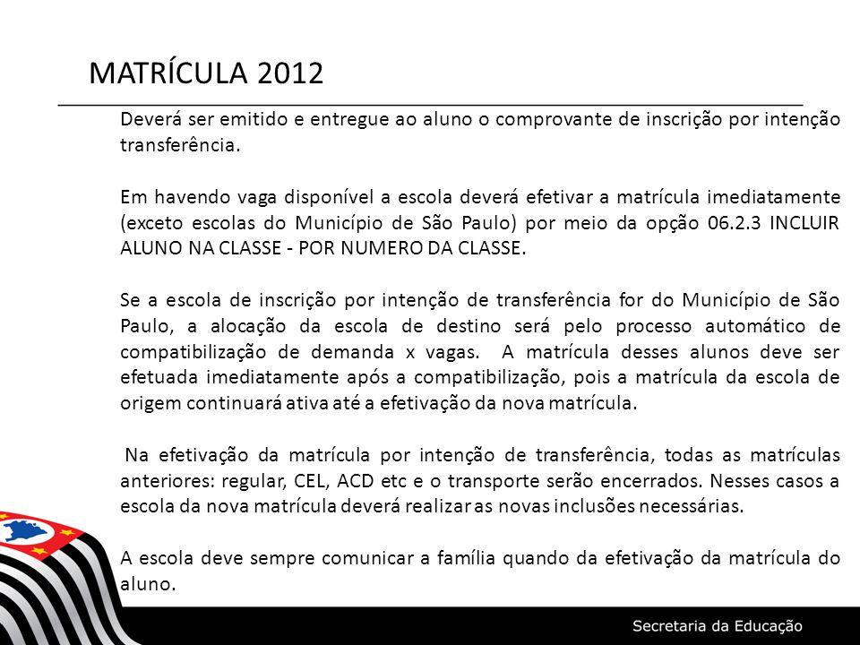 MATRÍCULA 2012 Deverá ser emitido e entregue ao aluno o comprovante de inscrição por intenção transferência. Em havendo vaga disponível a escola dever