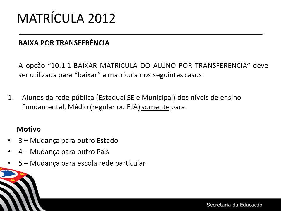 """MATRÍCULA 2012 BAIXA POR TRANSFERÊNCIA A opção """"10.1.1 BAIXAR MATRICULA DO ALUNO POR TRANSFERENCIA"""" deve ser utilizada para """"baixar"""" a matrícula nos s"""