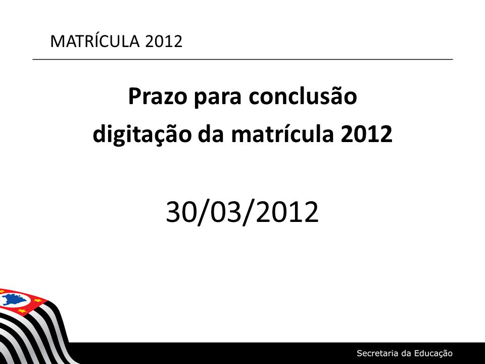 MATRÍCULA 2012 Prazo para conclusão digitação da matrícula 2012 30/03/2012