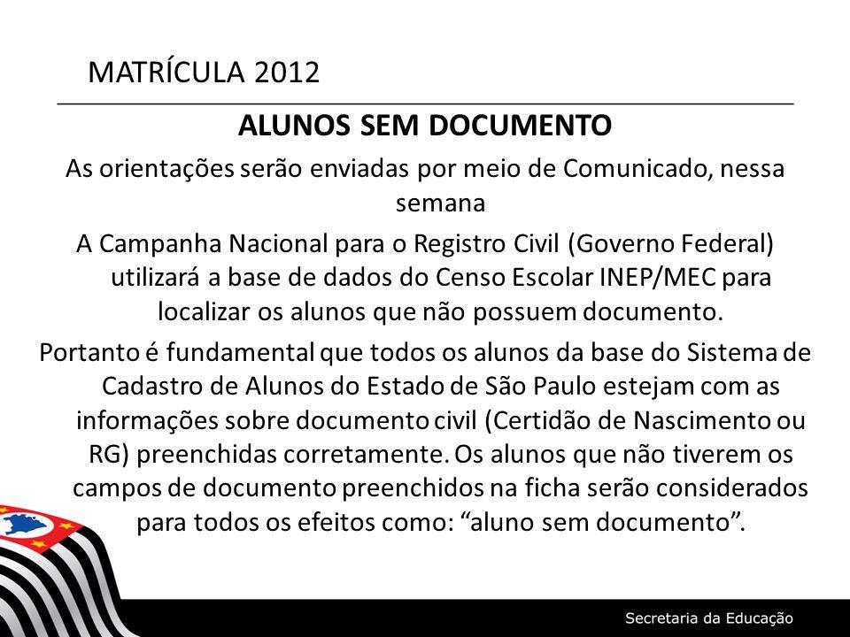 MATRÍCULA 2012 ALUNOS SEM DOCUMENTO As orientações serão enviadas por meio de Comunicado, nessa semana A Campanha Nacional para o Registro Civil (Gove