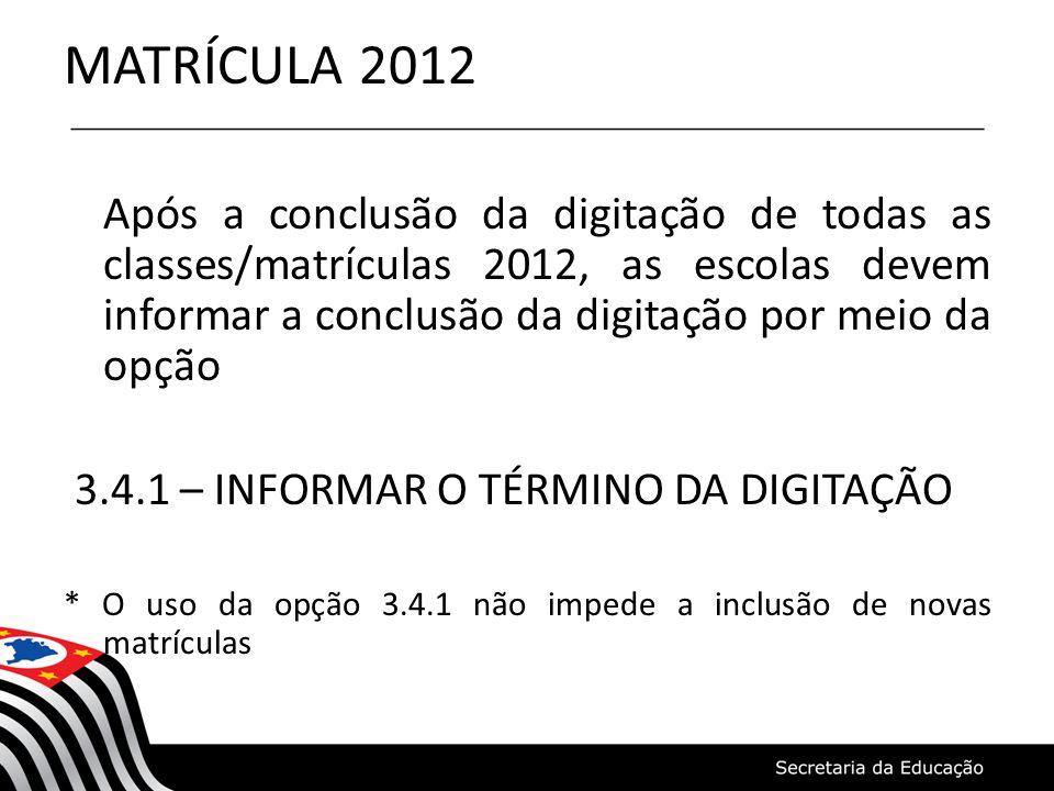 MATRÍCULA 2012 Após a conclusão da digitação de todas as classes/matrículas 2012, as escolas devem informar a conclusão da digitação por meio da opção