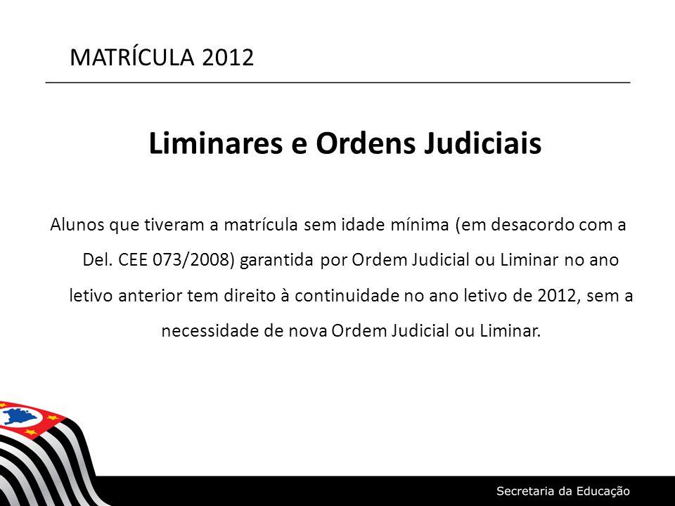 MATRÍCULA 2012 Liminares e Ordens Judiciais Alunos que tiveram a matrícula sem idade mínima (em desacordo com a Del. CEE 073/2008) garantida por Ordem