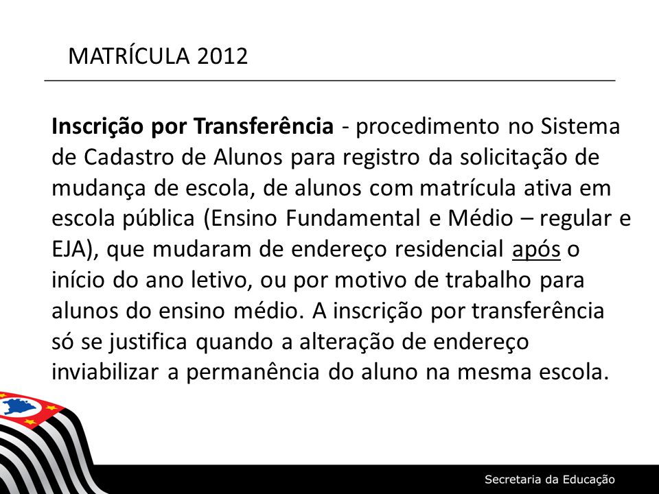 MATRÍCULA 2012 Inscrição por Transferência - procedimento no Sistema de Cadastro de Alunos para registro da solicitação de mudança de escola, de aluno