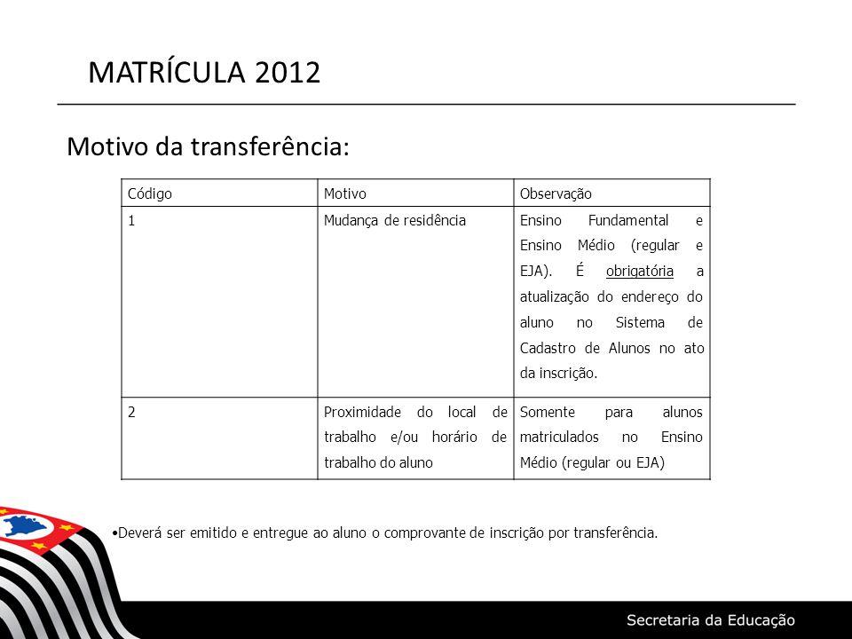 MATRÍCULA 2012 Motivo da transferência: CódigoMotivoObservação 1Mudança de residência Ensino Fundamental e Ensino Médio (regular e EJA). É obrigatória