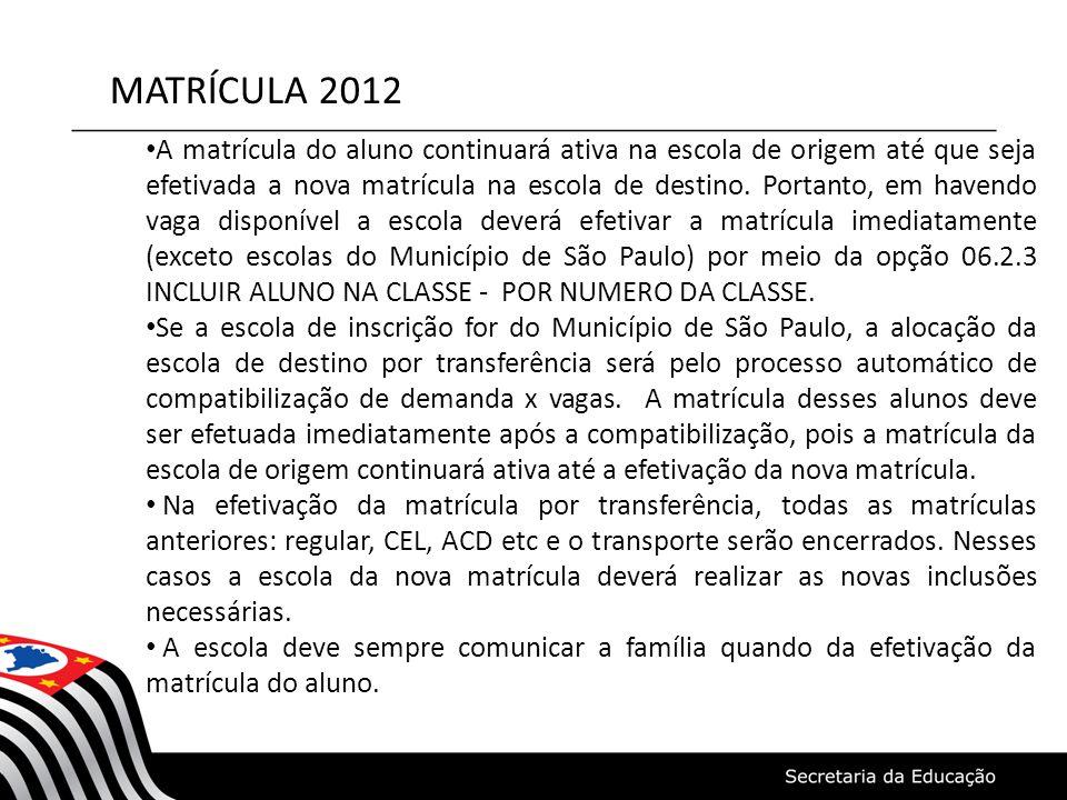 MATRÍCULA 2012 • A matrícula do aluno continuará ativa na escola de origem até que seja efetivada a nova matrícula na escola de destino. Portanto, em