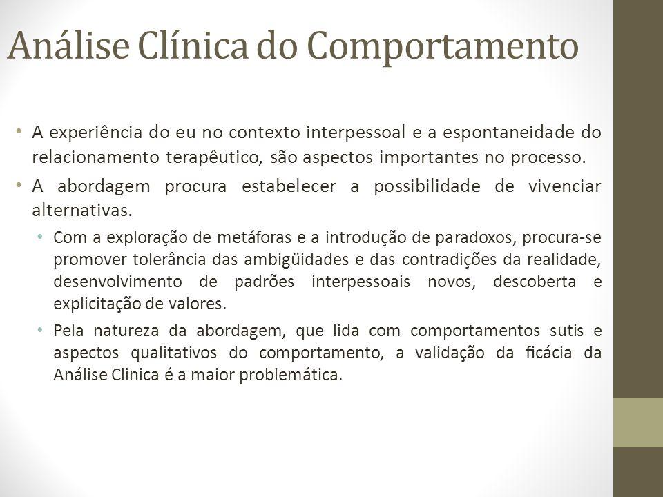 Análise Clínica do Comportamento • A experiência do eu no contexto interpessoal e a espontaneidade do relacionamento terapêutico, são aspectos im