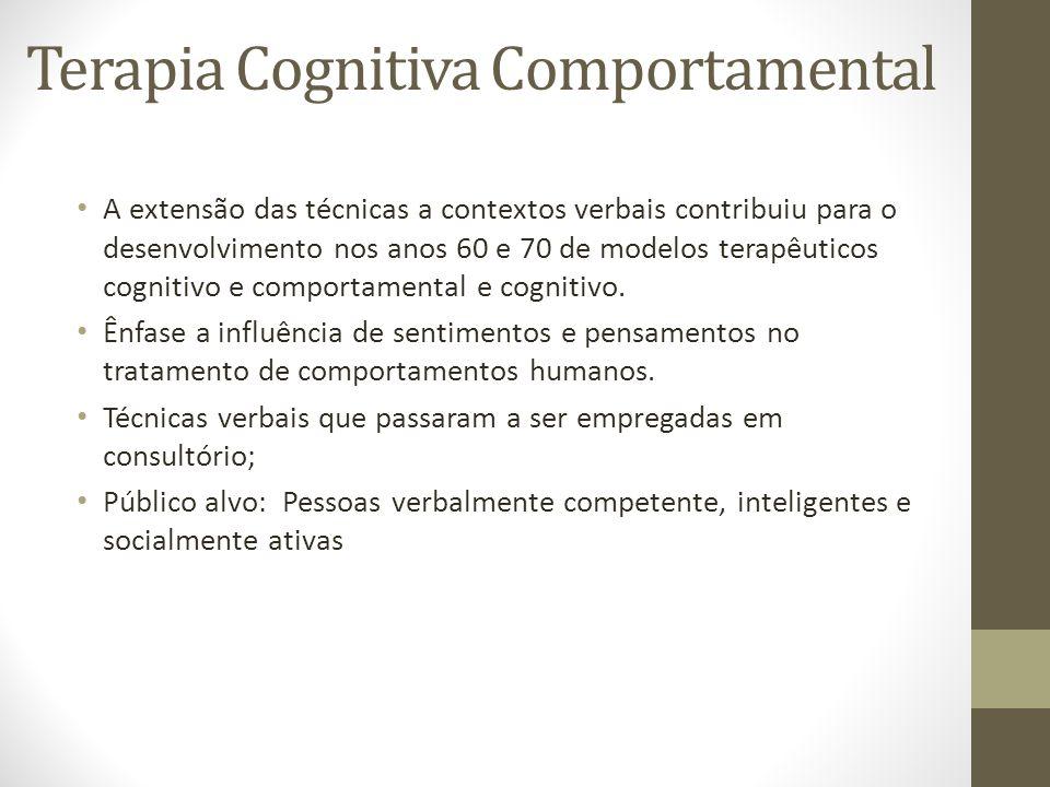 Terapia Cognitiva Comportamental • A extensão das técnicas a contextos verbais contribuiu para o desenvolvimento nos anos 60 e 70 de modelos terapêuti