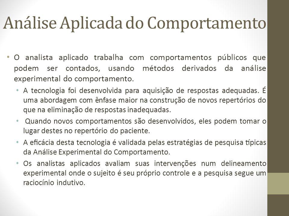 Análise Aplicada do Comportamento • O analista aplicado trabalha com comportamentos públicos que podem ser contados, usando métodos derivados da an