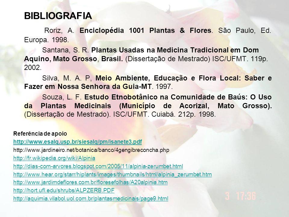 BIBLIOGRAFIA Roriz, A. Enciclopédia 1001 Plantas & Flores. São Paulo, Ed. Europa. 1998. Santana, S. R. Plantas Usadas na Medicina Tradicional em Dom A