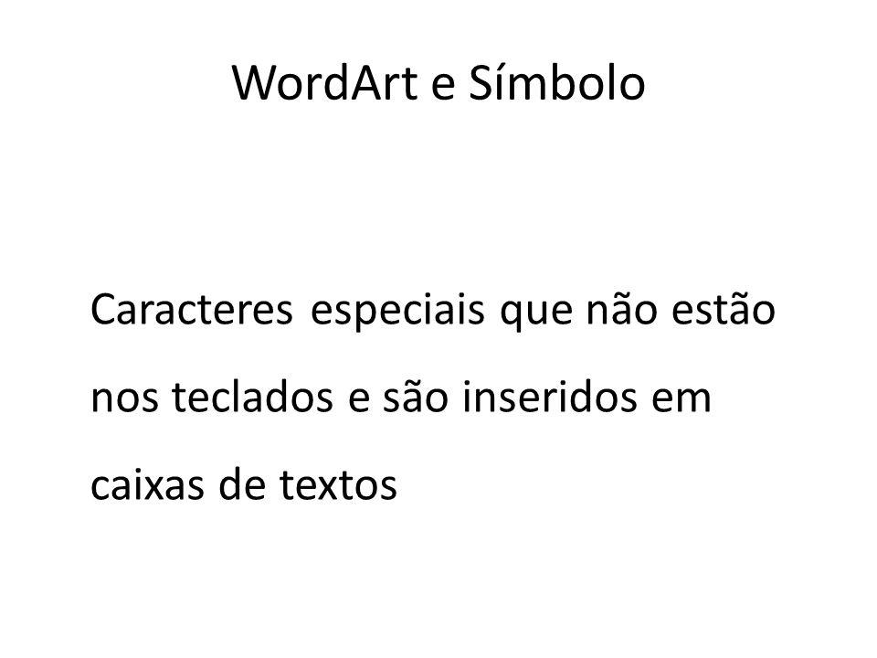 Caracteres especiais que não estão nos teclados e são inseridos em caixas de textos WordArt e Símbolo