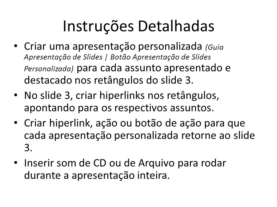 Instruções Detalhadas • Criar uma apresentação personalizada (Guia Apresentação de Slides | Botão Apresentação de Slides Personalizada) para cada assu