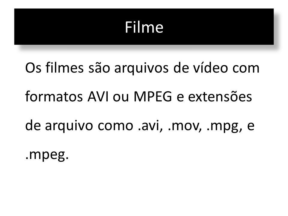 Filme Os filmes são arquivos de vídeo com formatos AVI ou MPEG e extensões de arquivo como.avi,.mov,.mpg, e.mpeg.