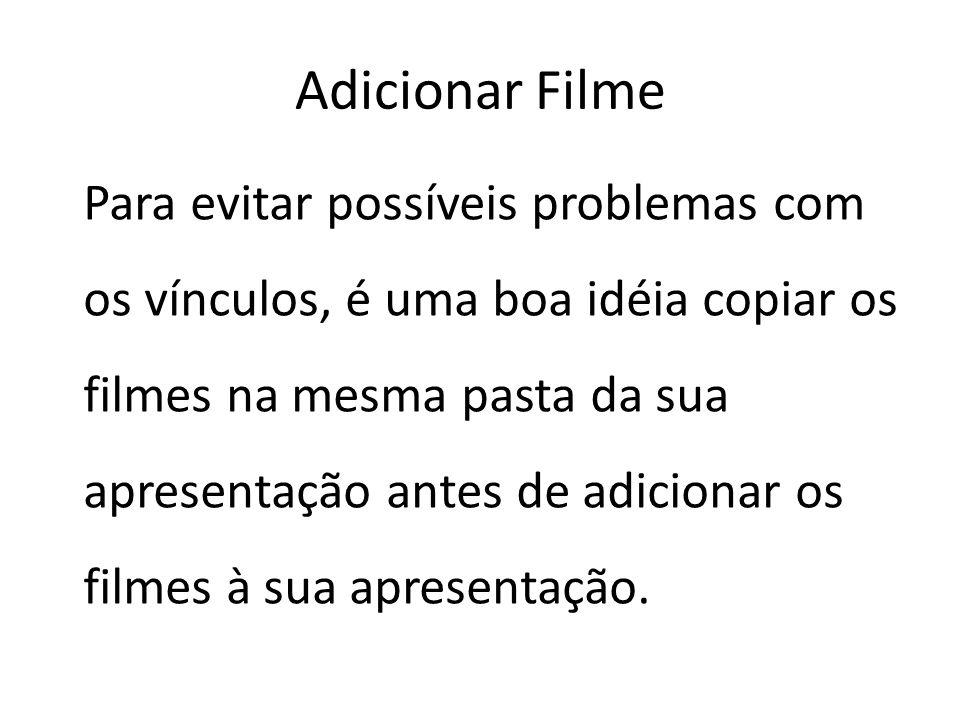 Para evitar possíveis problemas com os vínculos, é uma boa idéia copiar os filmes na mesma pasta da sua apresentação antes de adicionar os filmes à su