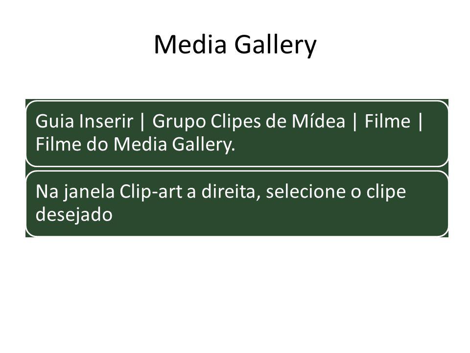 Media Gallery Guia Inserir | Grupo Clipes de Mídea | Filme | Filme do Media Gallery. Na janela Clip-art a direita, selecione o clipe desejado