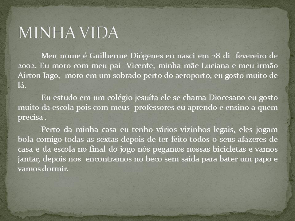 Meu nome é Guilherme Diógenes eu nasci em 28 di fevereiro de 2002. Eu moro com meu pai Vicente, minha mãe Luciana e meu irmão Airton Iago, moro em um
