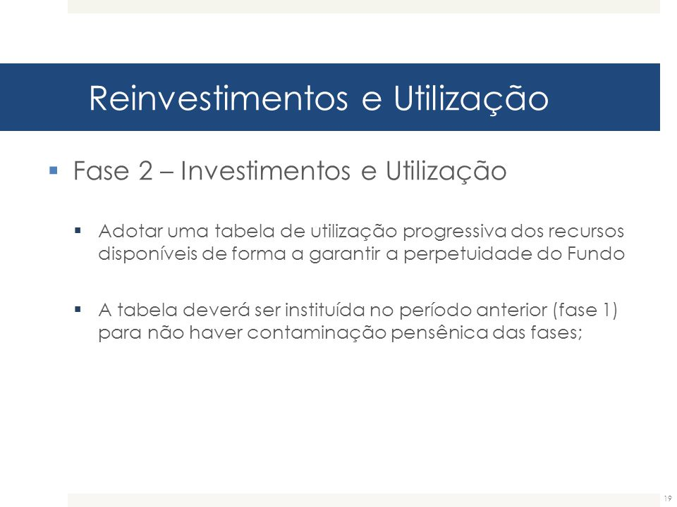 Reinvestimentos e Utilização 19  Fase 2 – Investimentos e Utilização  Adotar uma tabela de utilização progressiva dos recursos disponíveis de forma