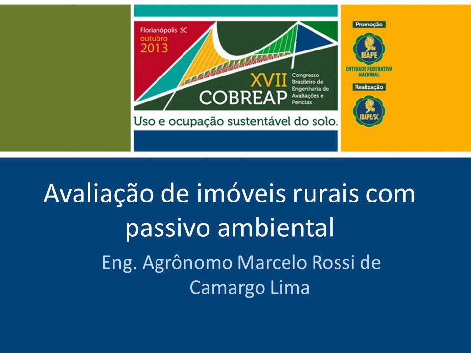 Avaliação de imóveis rurais com passivo ambiental Eng. Agrônomo Marcelo Rossi de Camargo Lima