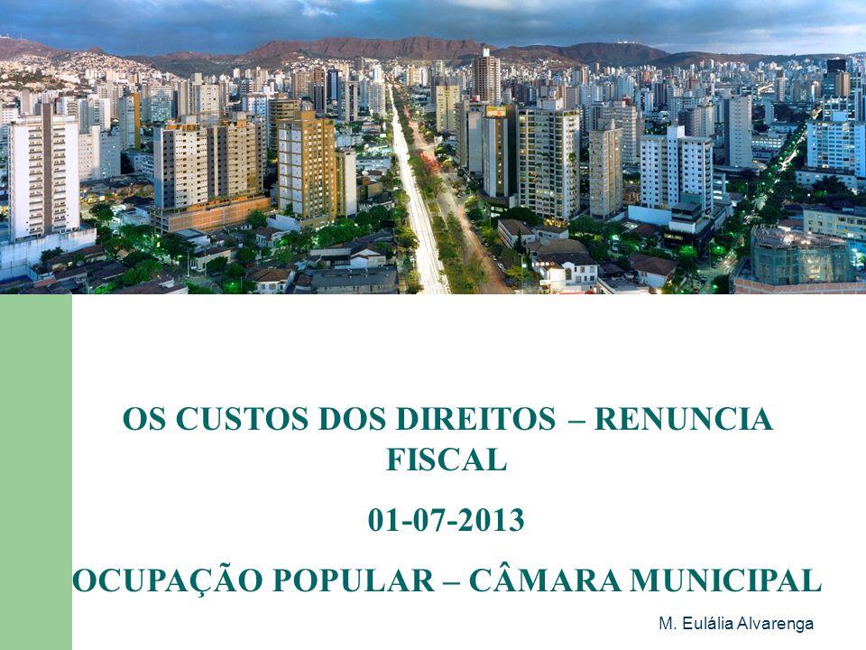 M. Eulália Alvarenga OS CUSTOS DOS DIREITOS – RENUNCIA FISCAL 01-07-2013 OCUPAÇÃO POPULAR – CÂMARA MUNICIPAL