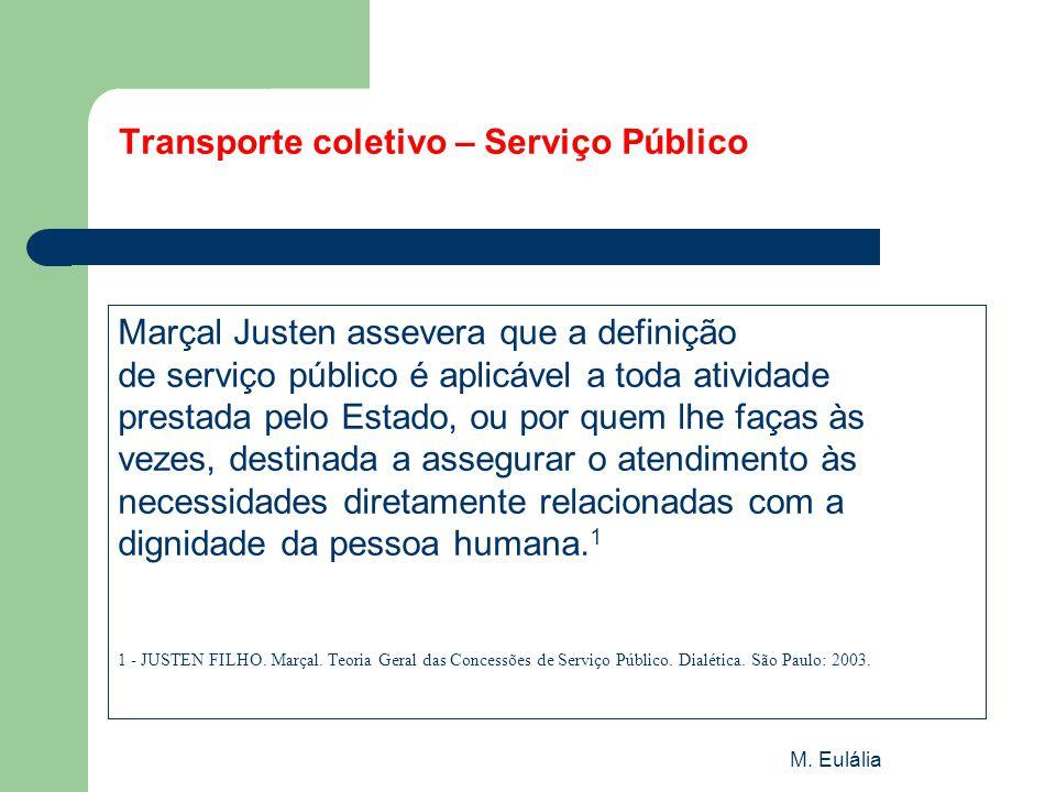 M. Eulália Transporte coletivo – Serviço Público Marçal Justen assevera que a definição de serviço público é aplicável a toda atividade prestada pelo