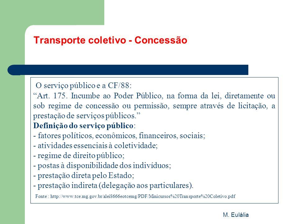 """M. Eulália Transporte coletivo - Concessão O serviço público e a CF/88: """"Art. 175. Incumbe ao Poder Público, na forma da lei, diretamente ou sob regim"""