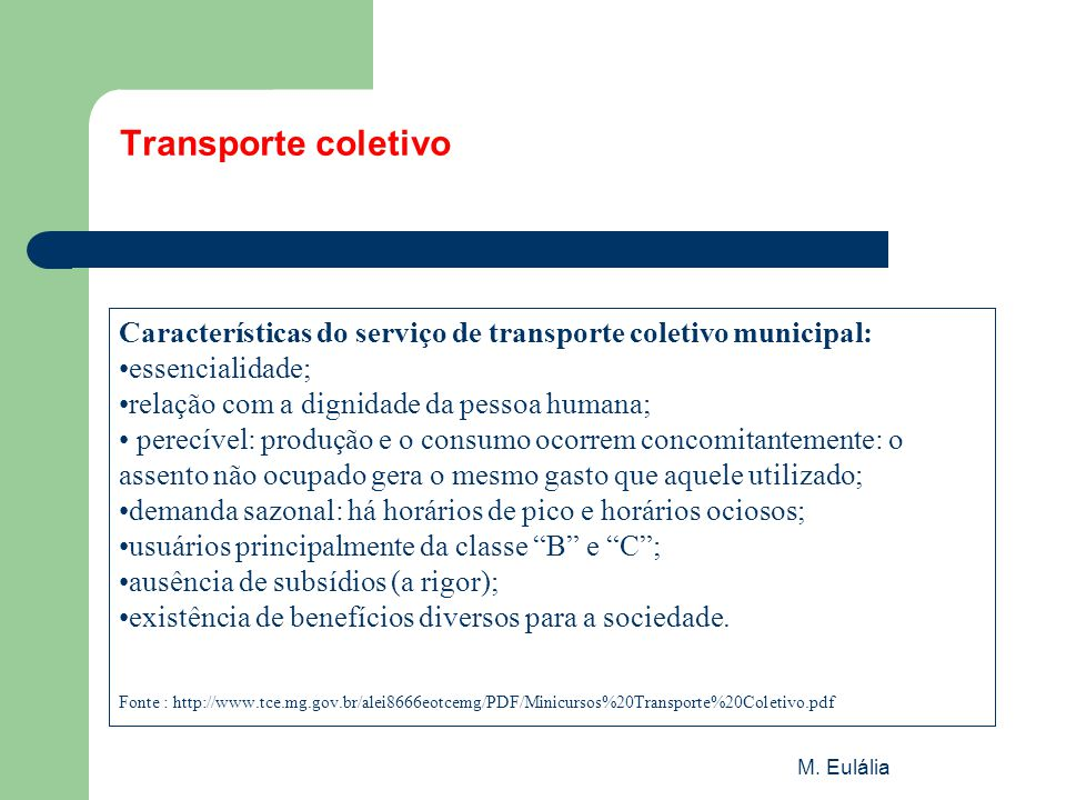 M. Eulália Transporte coletivo Características do serviço de transporte coletivo municipal: •essencialidade; •relação com a dignidade da pessoa humana