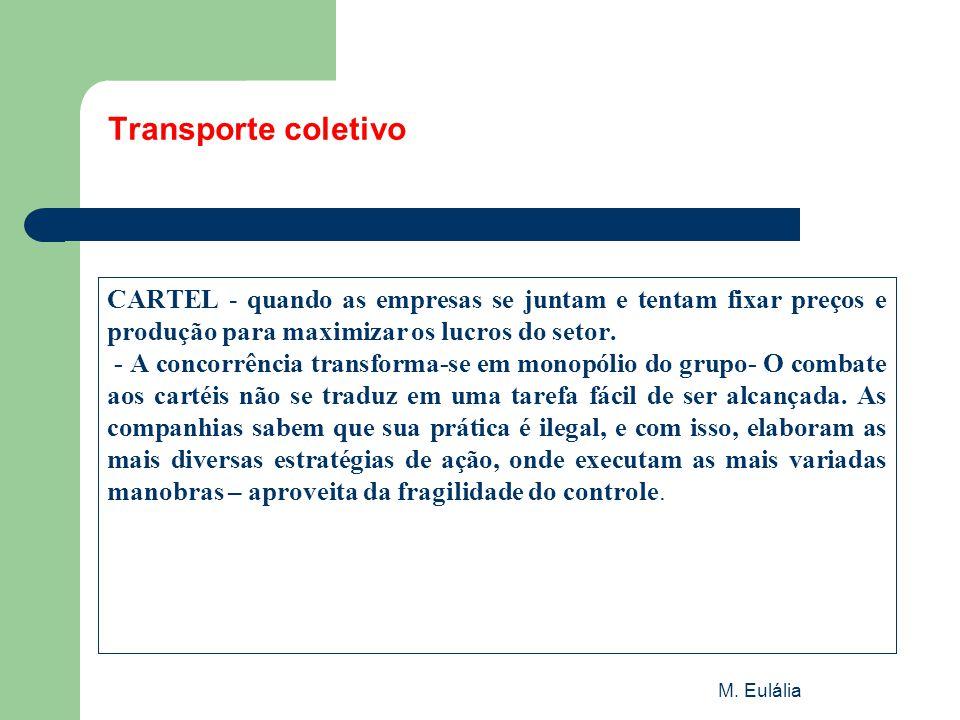 M. Eulália Transporte coletivo CARTEL - quando as empresas se juntam e tentam fixar preços e produção para maximizar os lucros do setor. - A concorrên