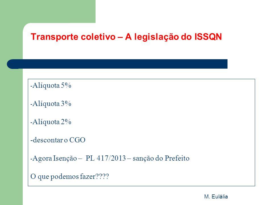 M. Eulália Transporte coletivo – A legislação do ISSQN - Alíquota 5% - Alíquota 3% - Alíquota 2% -descontar o CGO - Agora Isenção – PL 417/2013 – sanç