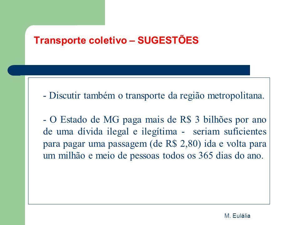M. Eulália Transporte coletivo – SUGESTÕES - Discutir também o transporte da região metropolitana. - O Estado de MG paga mais de R$ 3 bilhões por ano