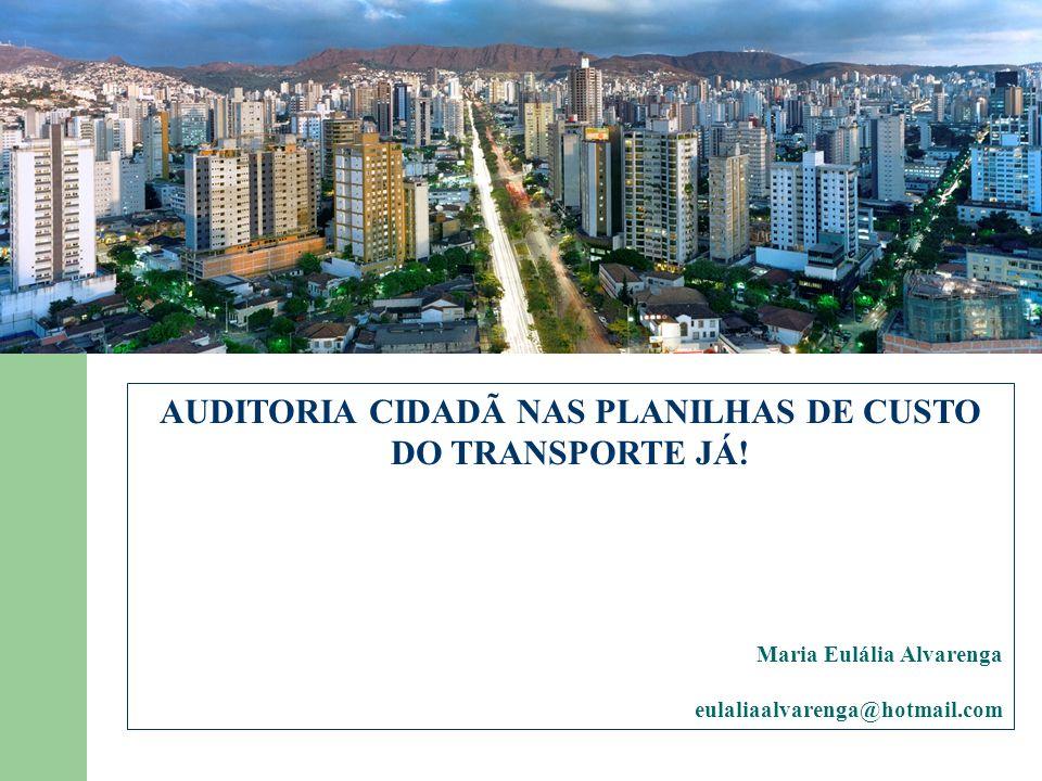 AUDITORIA CIDADÃ NAS PLANILHAS DE CUSTO DO TRANSPORTE JÁ! Maria Eulália Alvarenga eulaliaalvarenga@hotmail.com