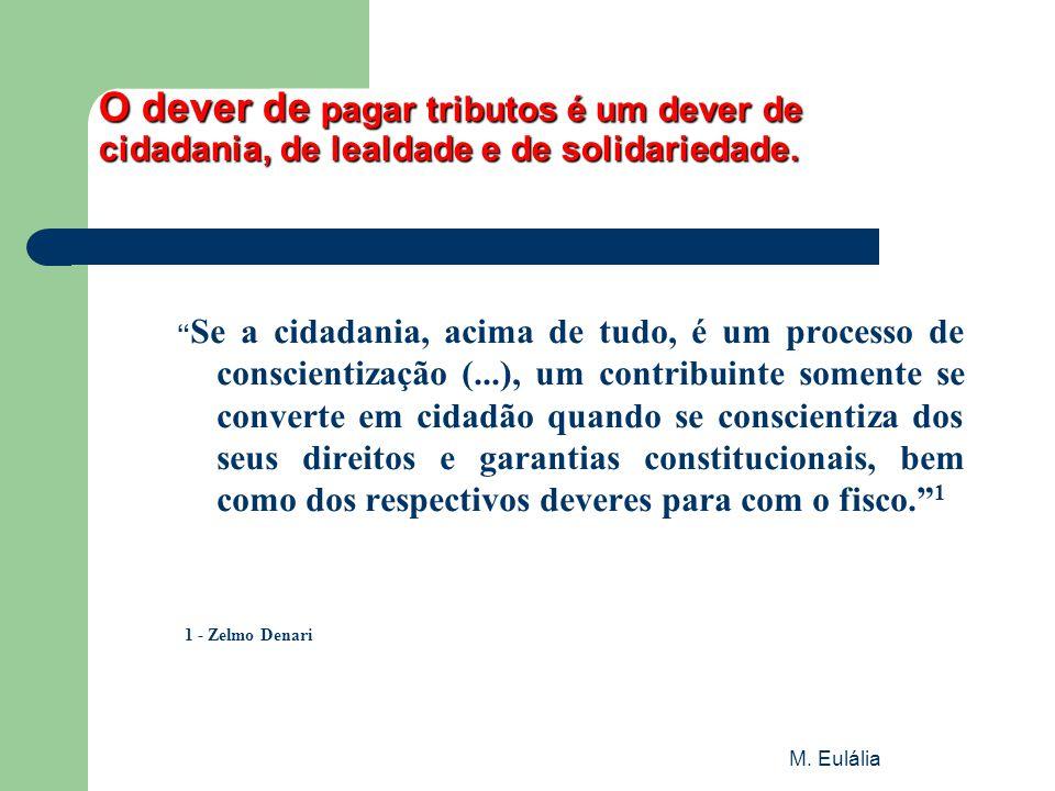 """M. Eulália O dever de pagar tributos é um dever de cidadania, de lealdade e de solidariedade. """" Se a cidadania, acima de tudo, é um processo de consci"""