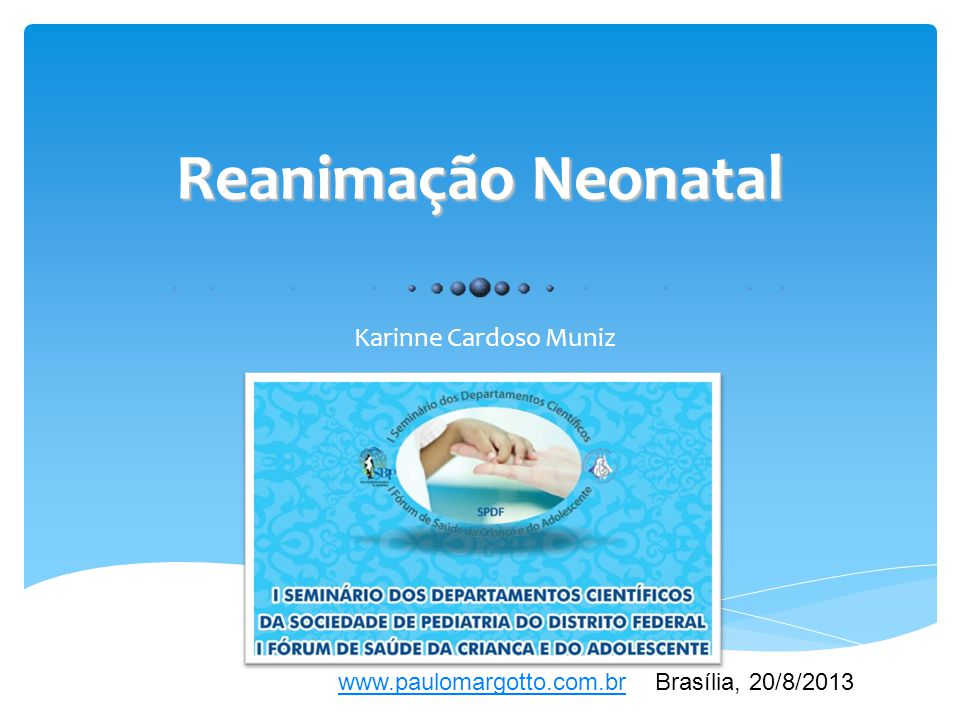  ILCOR – International Liaison Committee on Resuscitation  Consenso de 2010: Circulation 2010; 122: S466-S515  Programa de Reanimação Neonatal  Atualização em 2011 e 2013  Brasil 2010 (DataSus)  53% de óbitos em menores de 1 ano;  21% relacionadas à asfixia perinatal Reanimação Neonatal
