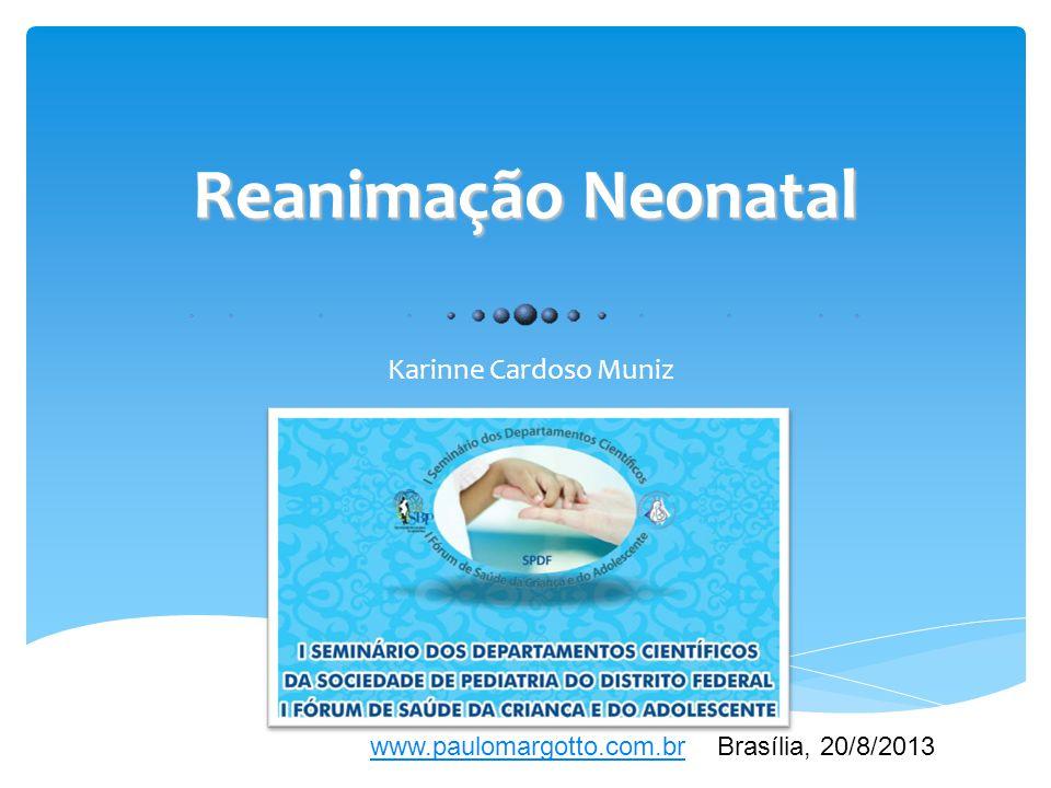 Reanimação Neonatal Karinne Cardoso Muniz www.paulomargotto.com.brwww.paulomargotto.com.br Brasília, 20/8/2013