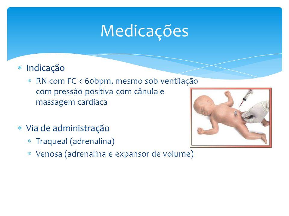  Indicação  RN com FC < 60bpm, mesmo sob ventilação com pressão positiva com cânula e massagem cardíaca  Via de administração  Traqueal (adrenalin