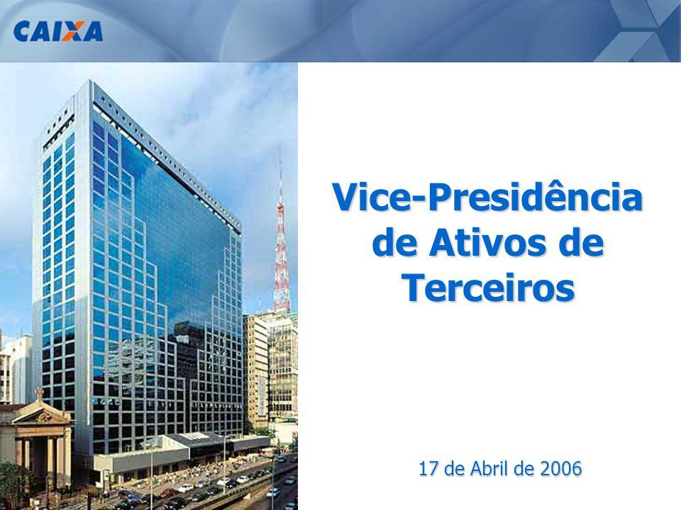1 Vice-Presidência de Ativos de Terceiros 17 de Abril de 2006