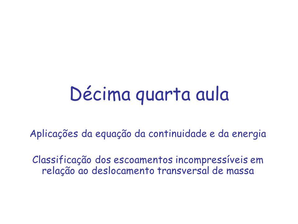 Décima quarta aula Aplicações da equação da continuidade e da energia Classificação dos escoamentos incompressíveis em relação ao deslocamento transversal de massa