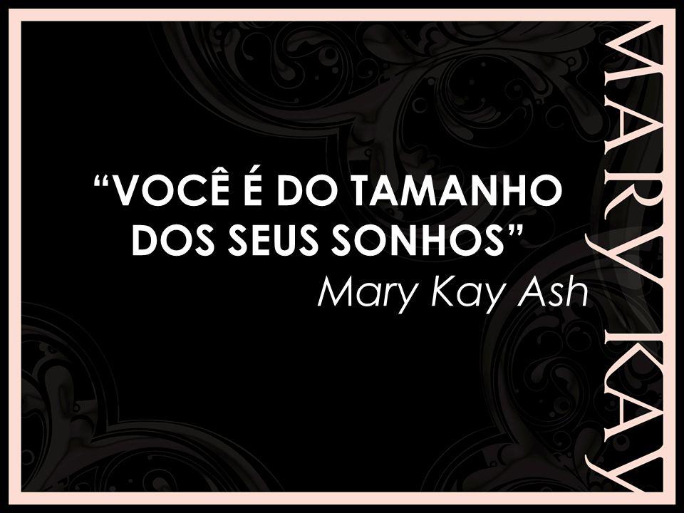 """""""VOCÊ É DO TAMANHO DOS SEUS SONHOS"""" Mary Kay Ash"""