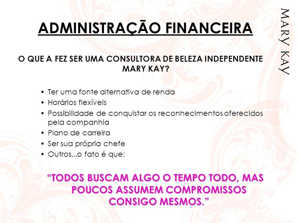 O QUE A FEZ SER UMA CONSULTORA DE BELEZA INDEPENDENTE MARY KAY? •Ter uma fonte alternativa de renda •Horários flexíveis •Possibilidade de conquistar o