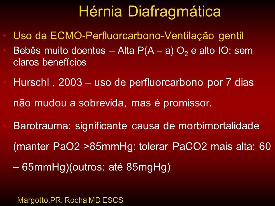 •Uso da ECMO-Perfluorcarbono-Ventilação gentil •Bebês muito doentes – Alta P(A – a) O 2 e alto IO: sem claros benefícios •Hurschl, 2003 – uso de perfl