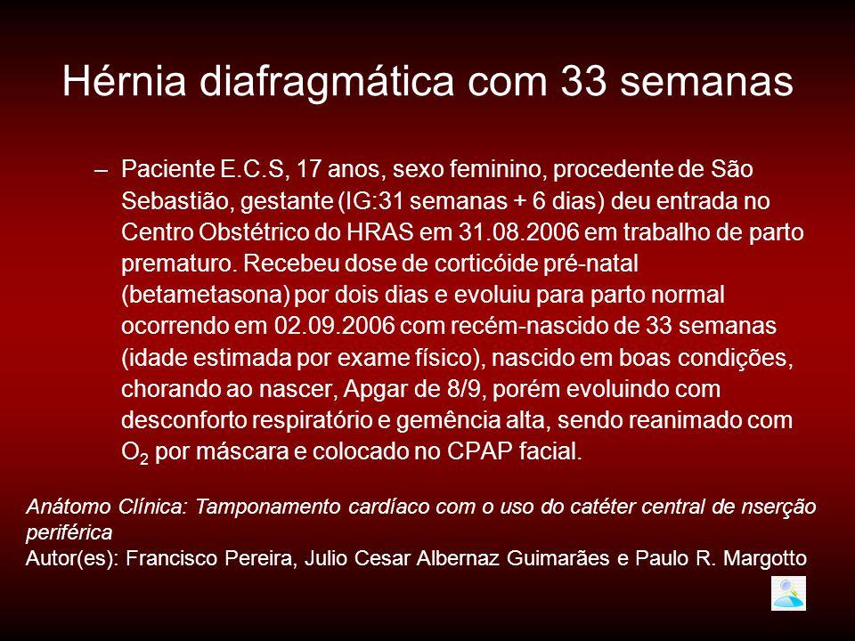 –Paciente E.C.S, 17 anos, sexo feminino, procedente de São Sebastião, gestante (IG:31 semanas + 6 dias) deu entrada no Centro Obstétrico do HRAS em 31
