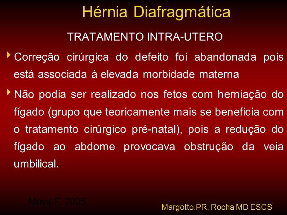 TRATAMENTO INTRA-UTERO  Correção cirúrgica do defeito foi abandonada pois está associada à elevada morbidade materna  Não podia ser realizado nos fe
