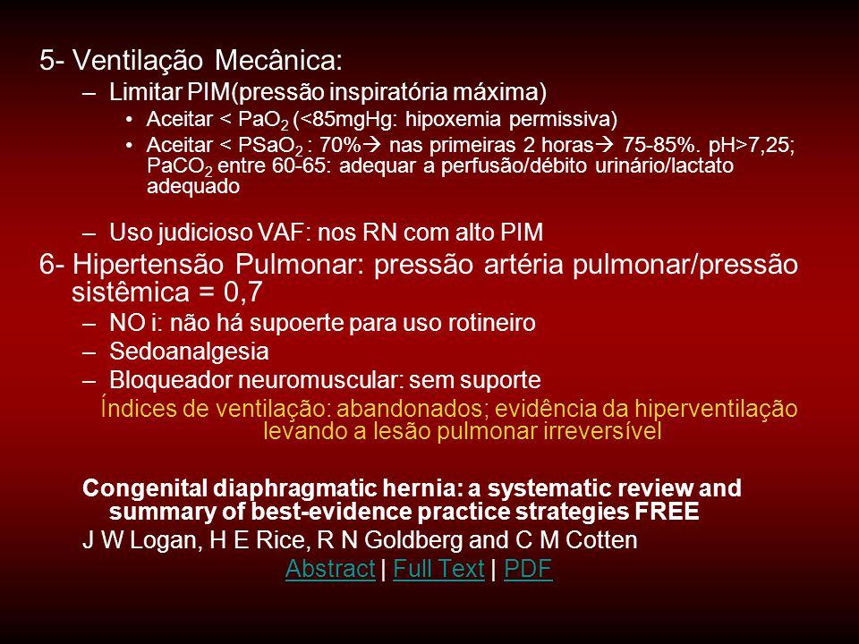 5- Ventilação Mecânica: –Limitar PIM(pressão inspiratória máxima) •Aceitar < PaO 2 (<85mgHg: hipoxemia permissiva) •Aceitar 7,25; PaCO 2 entre 60-65: