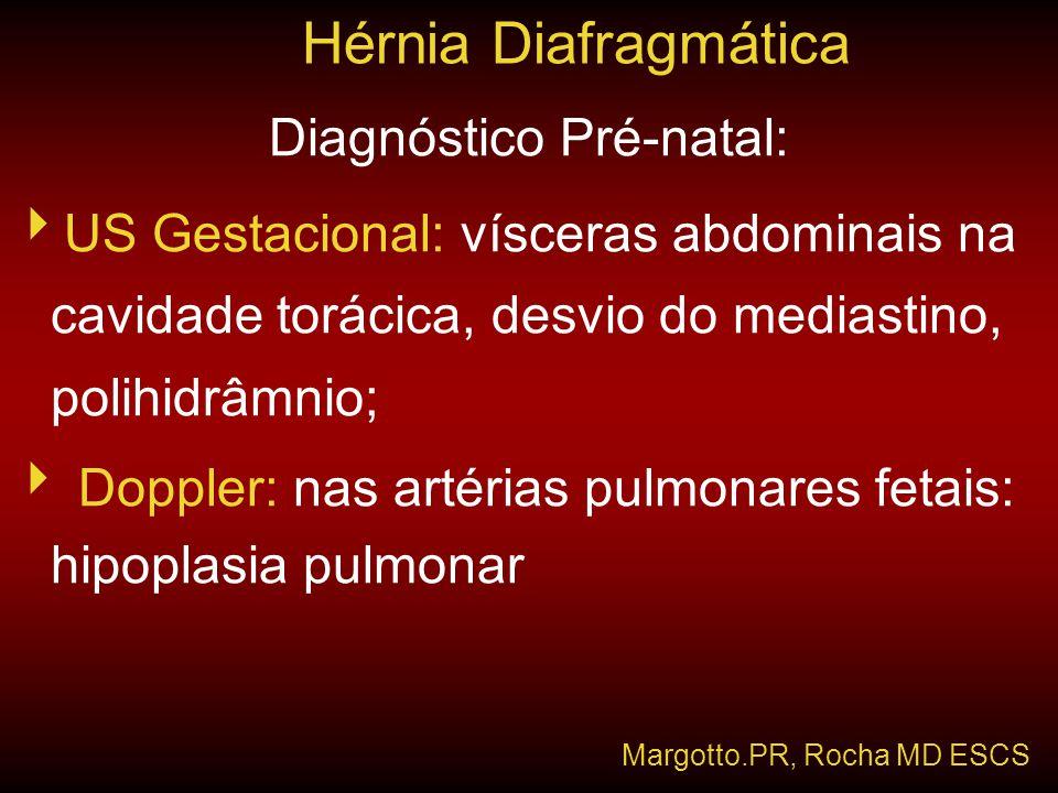 Diagnóstico Pré-natal:  US Gestacional: vísceras abdominais na cavidade torácica, desvio do mediastino, polihidrâmnio;  Doppler: nas artérias pulmon