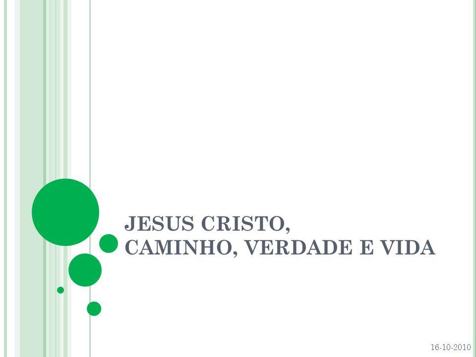 JESUS CRISTO, CAMINHO, VERDADE E VIDA O caminho traçado por Jesus não é fácil nem agradável.