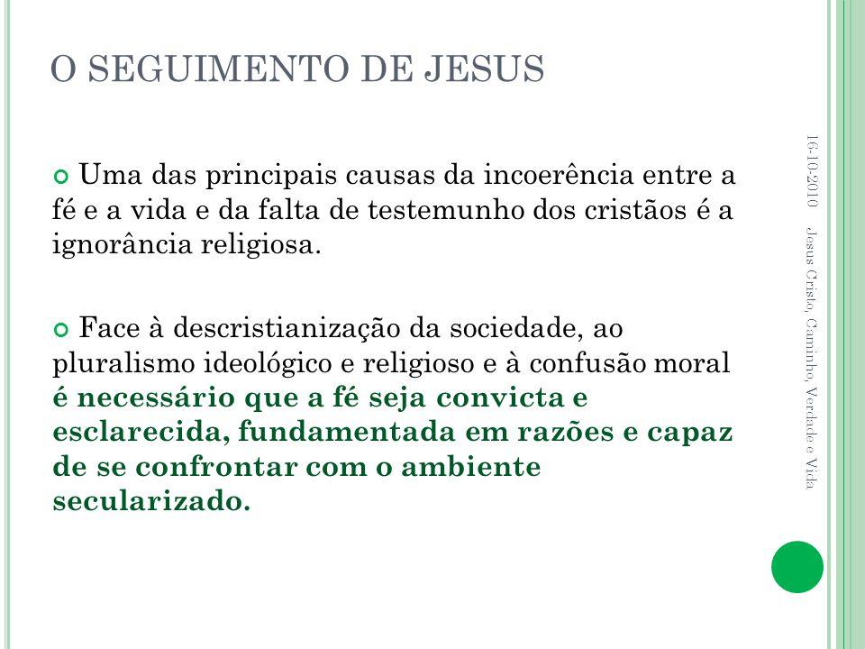 O SEGUIMENTO DE JESUS Uma das principais causas da incoerência entre a fé e a vida e da falta de testemunho dos cristãos é a ignorância religiosa. Fac