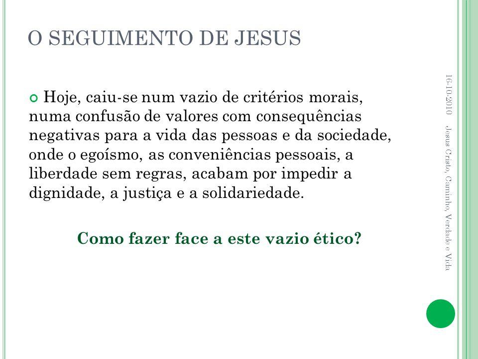 O SEGUIMENTO DE JESUS Hoje, caiu-se num vazio de critérios morais, numa confusão de valores com consequências negativas para a vida das pessoas e da s