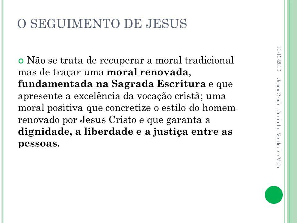 O SEGUIMENTO DE JESUS Não se trata de recuperar a moral tradicional mas de traçar uma moral renovada, fundamentada na Sagrada Escritura e que apresent