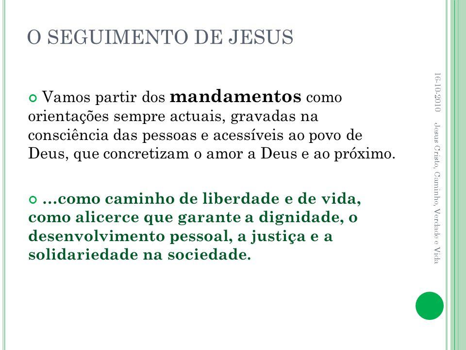 O SEGUIMENTO DE JESUS Vamos partir dos mandamentos como orientações sempre actuais, gravadas na consciência das pessoas e acessíveis ao povo de Deus,