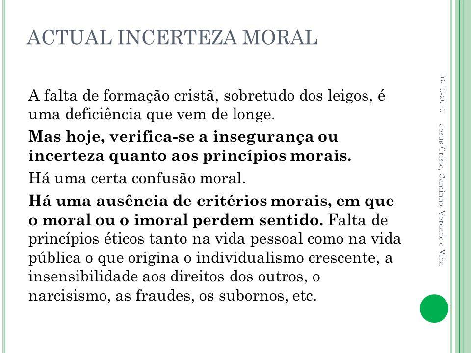 ACTUAL INCERTEZA MORAL Para designar a orientação moral que cada um dá à sua existência, a Sagrada Escritura emprega a imagem do « Caminho ».